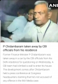 P Chidambaram taken away by CBI officials from his residence